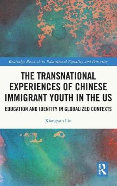 The Transnational Experiences of Chinese Immigrant Youth in the US - Xiangyan Liu