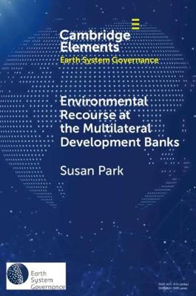 Environmental Recourse at the Multilateral Development Banks - Susan Park