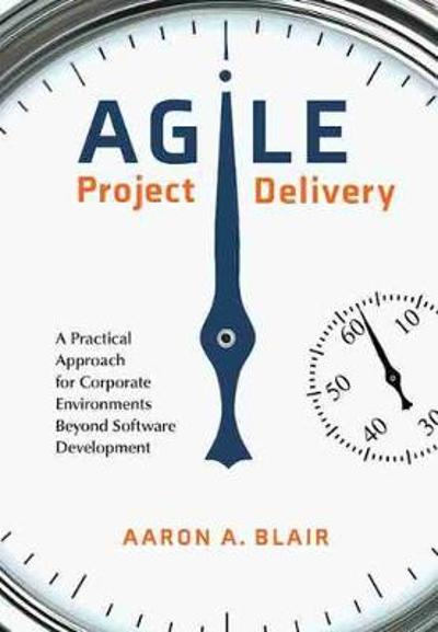 Agile Project Delivery - Aaron A. Blair