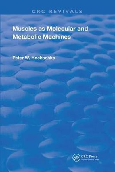 Muscles as Molecular and Metabolic Machines - Peter W. Hochachka