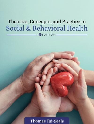 Theories, Concepts, and Practice in Social and Behavioral Health - Thomas Tai-Seale
