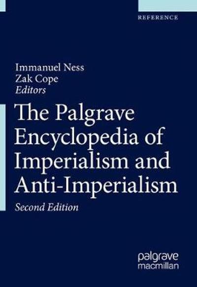 The Palgrave Encyclopedia of Imperialism and Anti-Imperialism - Immanuel Ness
