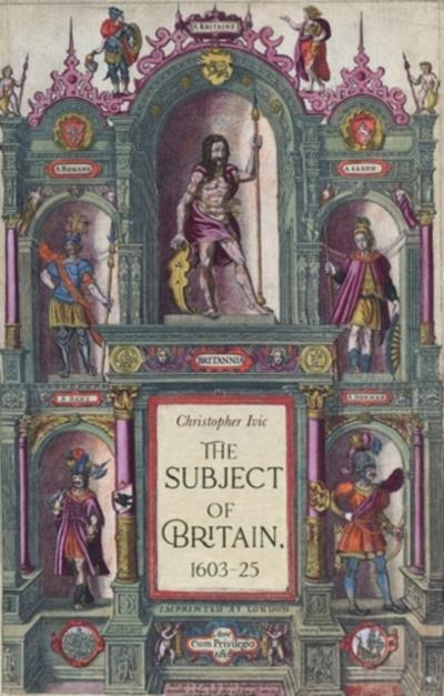 subject of Britain, 1603-25 - Christopher Ivic