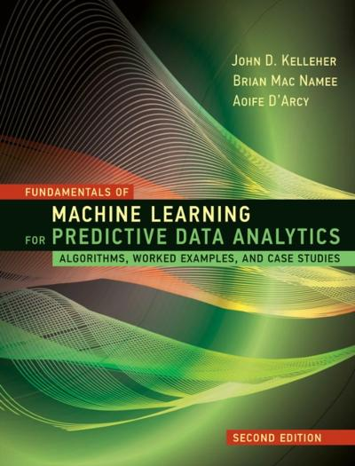 Fundamentals of Machine Learning for Predictive Data Analytics - John D. Kelleher