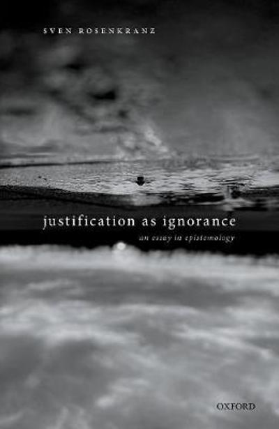 Justification as Ignorance - Sven Rosenkranz