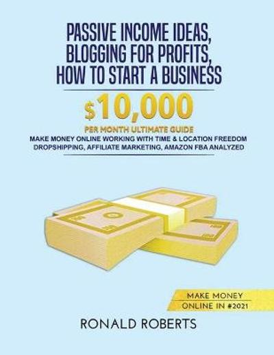 Passive Income Ideas, Blogging for Profits, How to Start a Business in #2021 - Ronald Roberts