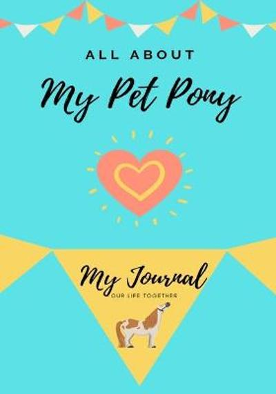 All About My Pet Pony - Petal Publishing Co
