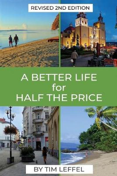 A Better Life for Half the Price - 2nd Edition - Tim Leffel