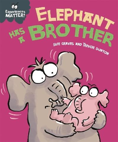 Experiences Matter: Elephant Has a Brother - Sue Graves