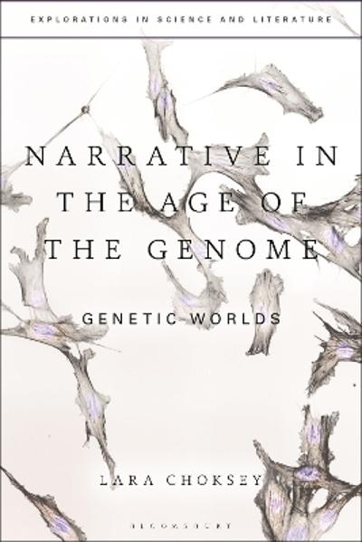 Narrative in the Age of the Genome - Dr Lara Choksey