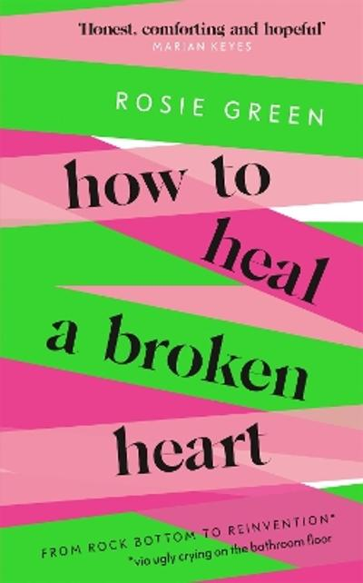 How to Heal a Broken Heart - Rosie Green