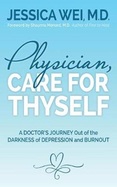 Physician, Care for Thyself - Jessica Wei