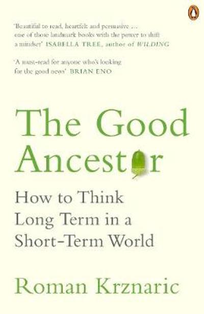 The Good Ancestor - Roman Krznaric