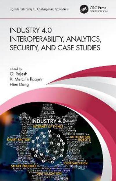 Industry 4.0 Interoperability, Analytics, Security, and Case Studies - G. Rajesh