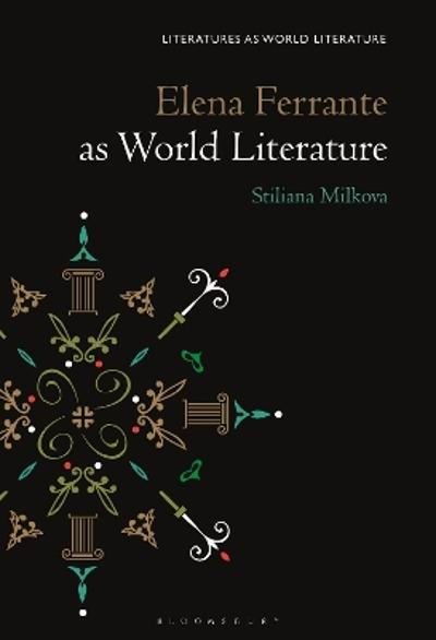 Elena Ferrante as World Literature - Prof Stiliana Milkova