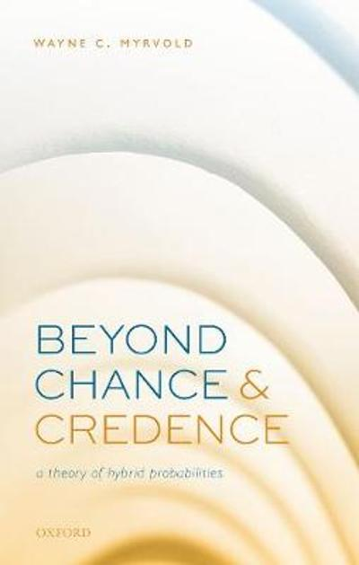 Beyond Chance and Credence - Wayne C. Myrvold