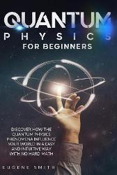 Quantum Physics for Beginners - Eugene Smith