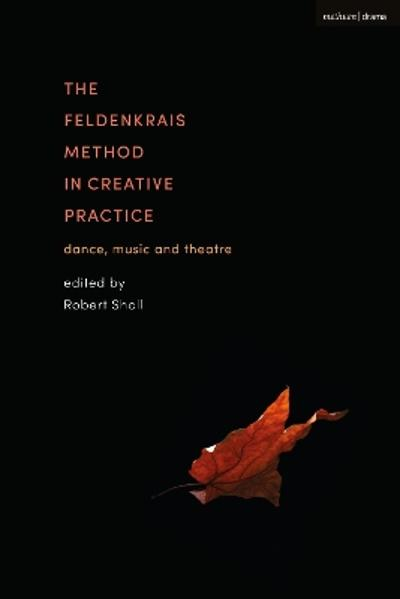 The Feldenkrais Method in Creative Practice - Robert Sholl