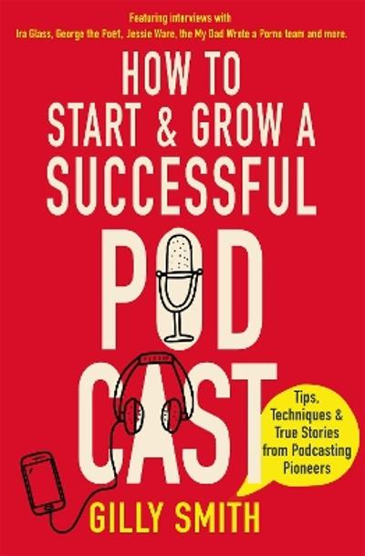 How to Start and Grow a Successful Podcast - Gilly Smith