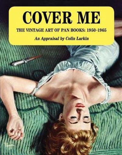 Cover Me: The Vintage Art of Pan Books: 1950-1965 - Colin Larkin