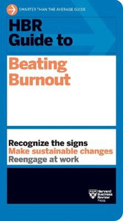 HBR Guide to Beating Burnout - Harvard Business Review