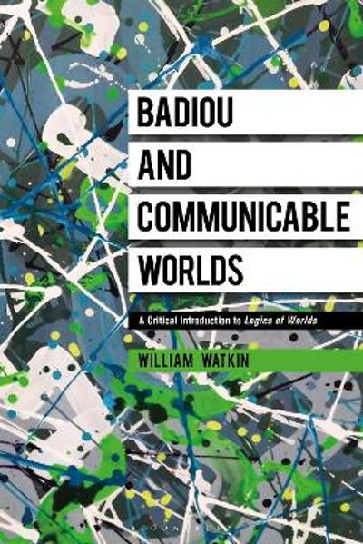 Badiou and Communicable Worlds - Dr William Watkin