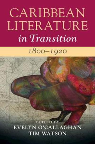 Caribbean Literature in Transition, 1800-1920: Volume 1 - Evelyn O'Callaghan