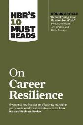 HBR's 10 Must Reads on Career Resilience - Harvard Business Review