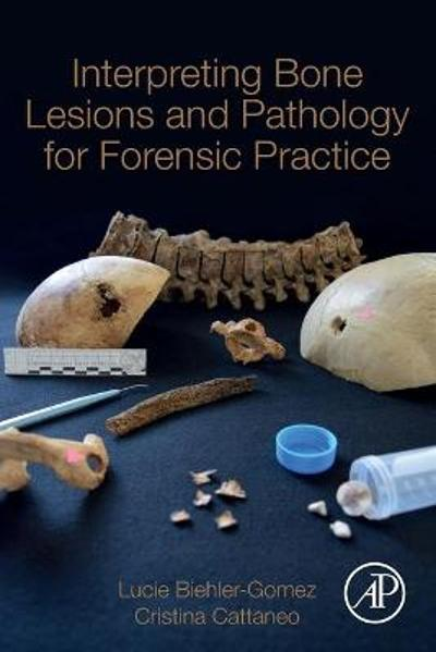 Interpreting Bone Lesions and Pathology for Forensic Practice - Lucie Biehler-Gomez