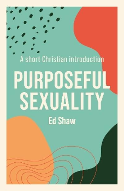 Purposeful Sexuality - ED SHAW