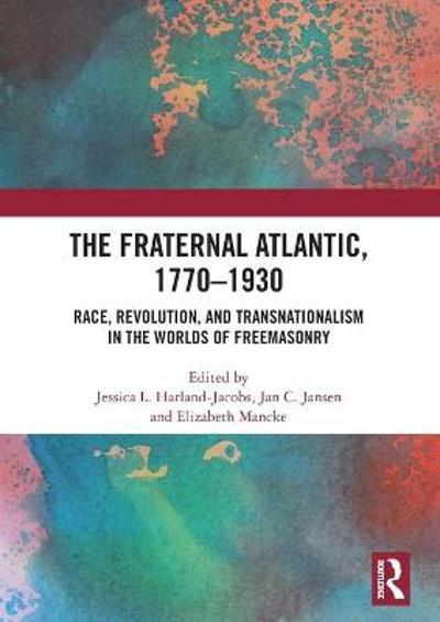 The Fraternal Atlantic, 1770-1930 - Jessica L. Harland-Jacobs
