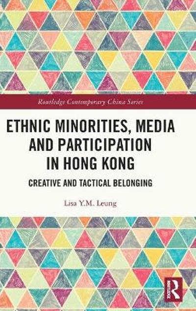 Ethnic Minorities, Media and Participation in Hong Kong - Lisa Y.M. Leung