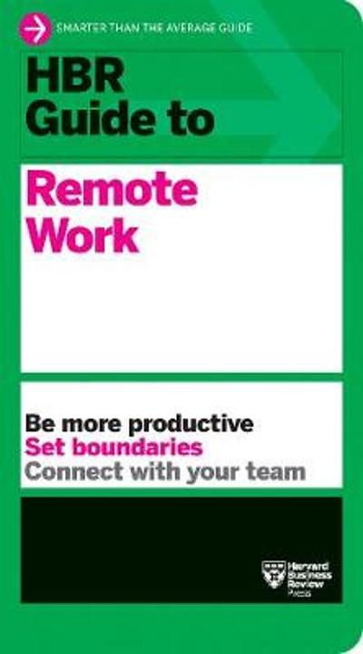 HBR Guide to Remote Work - Harvard Business Review