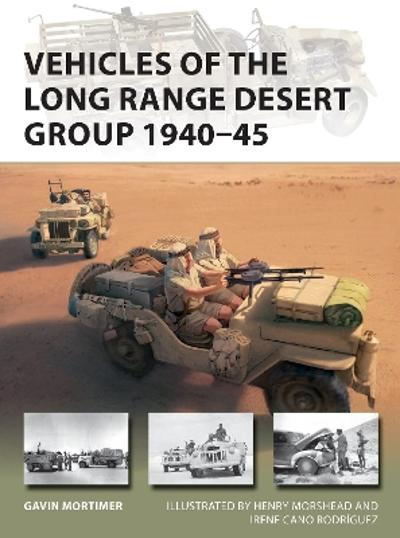 Vehicles of the Long Range Desert Group 1940-45 - Gavin Mortimer