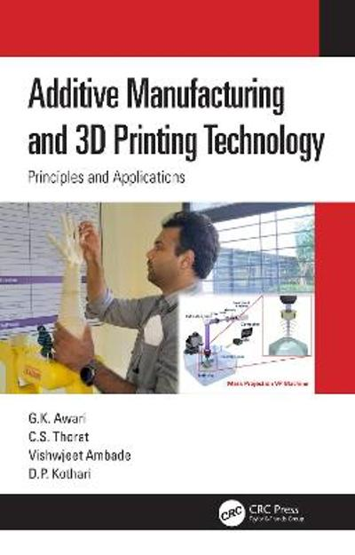 Additive Manufacturing and 3D Printing Technology - G. K. Awari