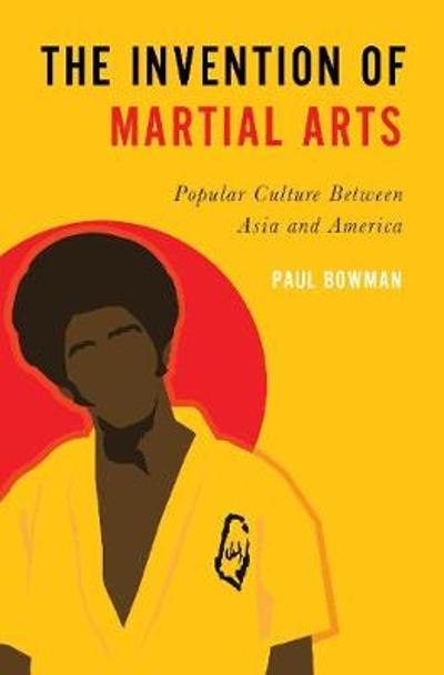 The Invention of Martial Arts - Paul Bowman