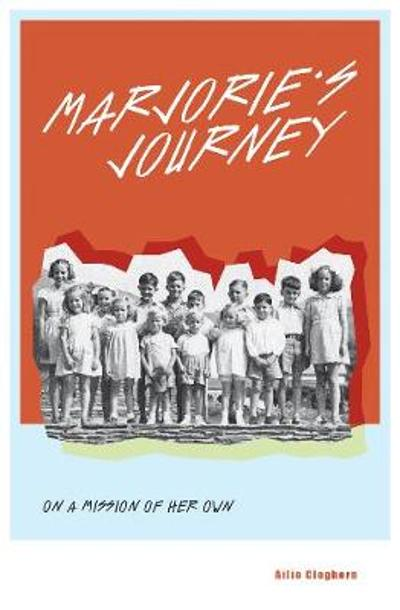 Marjorie's Journey: On A Mission of Her Own - Ailie Cleghorn