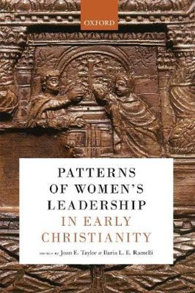 Patterns of Women's Leadership in Early Christianity - Joan E. Taylor