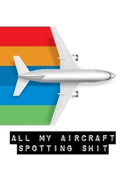 All My Aircraft Spotting Shit - Alice Devon