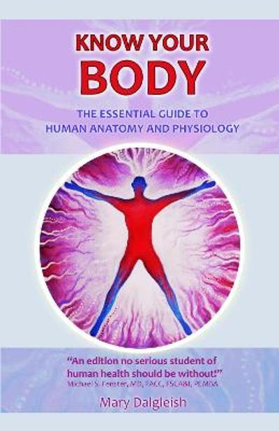 KNOW KNOW YOUR BODY The Essential Guide to Human Anatomy and Physiology -