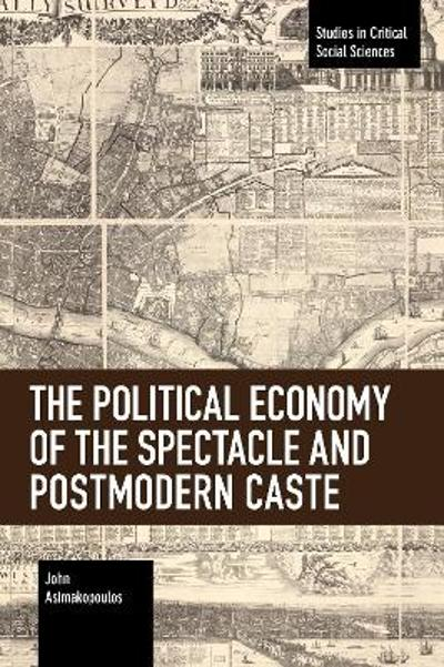 The Political Economy of the Spectacle and Postmodern Caste - John Asimakopoulos