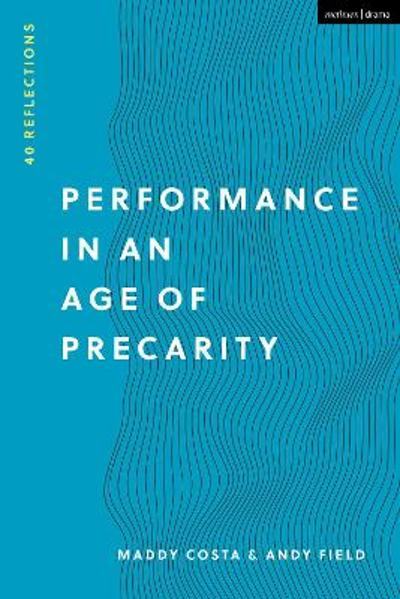 Performance in an Age of Precarity - Maddy Costa