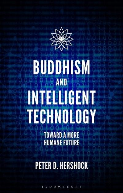 Buddhism and Intelligent Technology - Peter D. Hershock