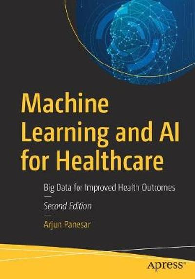 Machine Learning and AI for Healthcare - Arjun Panesar