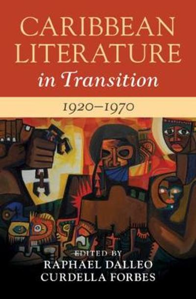 Caribbean Literature in Transition, 1920-1970: Volume 2 - Raphael Dalleo