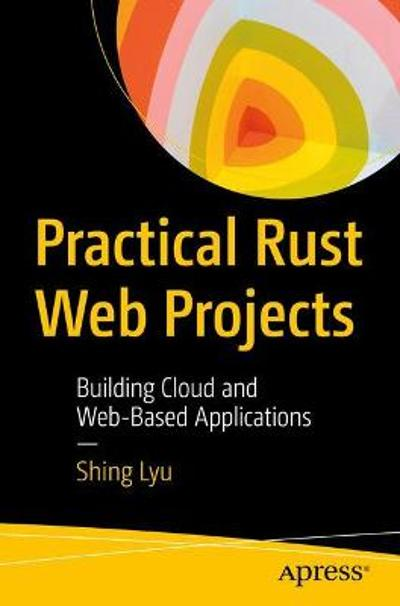Practical Rust Web Projects - Shing Lyu