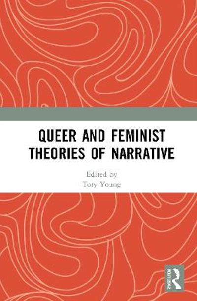 Queer and Feminist Theories of Narrative - Tory Young