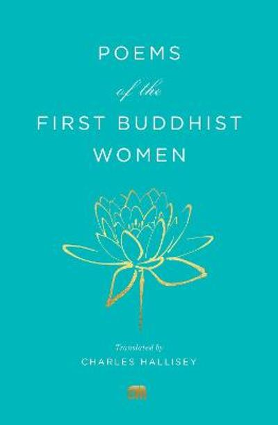 Poems of the First Buddhist Women - Charles Hallisey