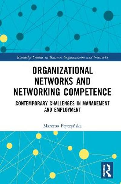 Organizational Networks and Networking Competence - Marzena Fryczynska