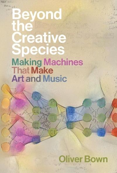 Beyond the Creative Species - Oliver Bown